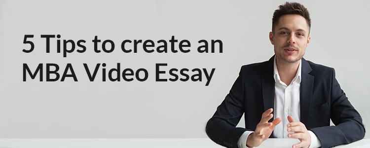 5 tips to create an MBA Vidoe essay