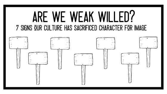 Are We Weak Willed? 7 Signs Our Culture Has Sacrificed