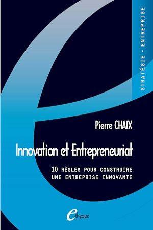 Innovation et Entrepreneuriat.  10 règles pour construire une entreprise innovante