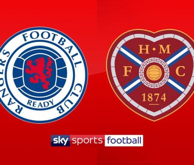 Watch Rangers V Hearts Live On Sky Sports Football