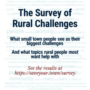 Survey of Rural Challenges: what small town people see as their biggest challenges and what topics rural people most want help with. See the results at https://saveyour.town/survey