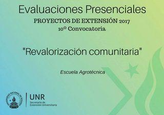 """PROYECTO DE EXTENSIÓN 2017. EVALUACIONES PRESENCIALES: """"REVALORIZACIÓN COMUNITARIA"""" ESCUELA AGROTÉCNICA"""