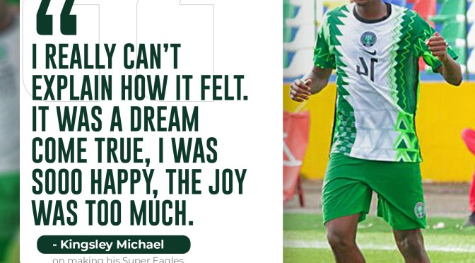 Kingsley Michael: Making my Super Eagles debut was a dream come true