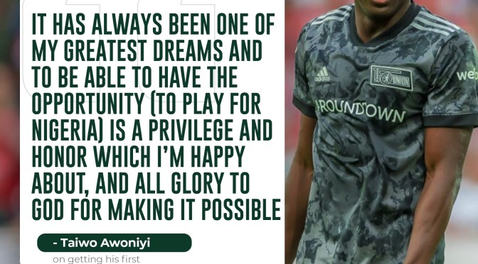 Taiwo Awoniyi: To play for Nigeria is a privilege and honour