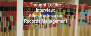 Thought Leader Interview: Allen Podraza on Records Management