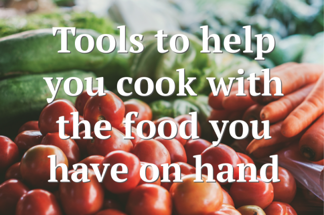 Tools to help you cook with the food you have on hand