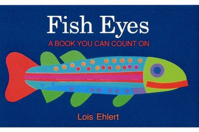 Fish Eyes by Lois Ehlert