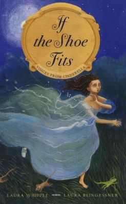 If the Shoe Fits: Voices From Cinderella by Laura Whipple