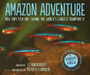 Amazon Adventure: How Tiny Fish are Savingthe World's Largest Rainforest by Sy Montgomery