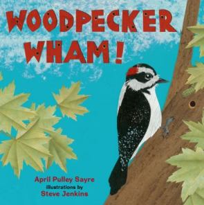 Woodpecker Wham! by April Pulley Sayre