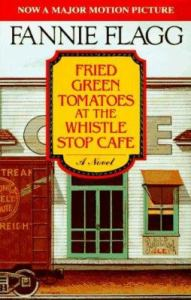 Fried Green Tomatoes by Fannie Flagg