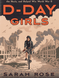 D-Day Girls: The Untold Stories of the Female Spies Who Helped Win World War II