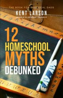 2 Homeschool Myths Debunked by Kent Larson