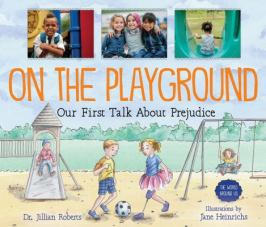 On the Playground: Our First Talk About Prejudice by Dr. Jillian Roberts