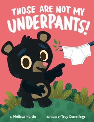 Those Are Not My Underpants by Melissa Martin