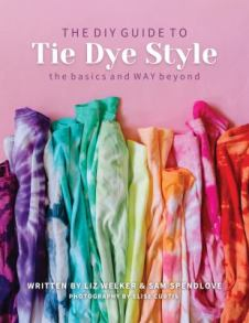 The DIY Guide to Tie Dye Style by Welker and Spendlove
