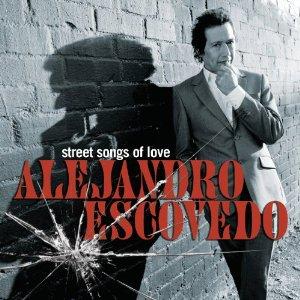 Alejandro Escovedo - Street Songs of Love