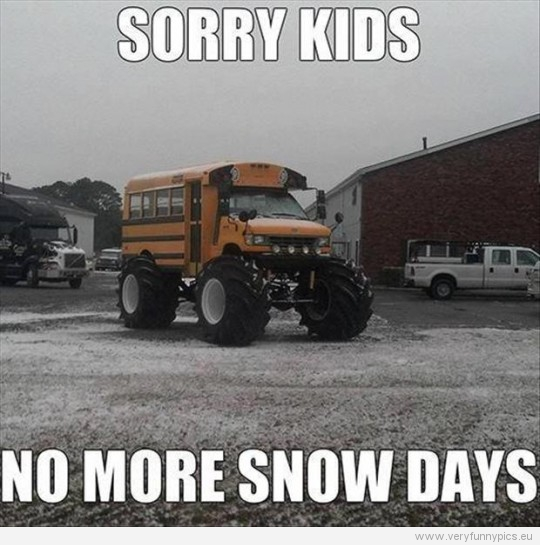 funny-picture-sorry-kids-no-more-snow-days-monstertruck-bus-540x545