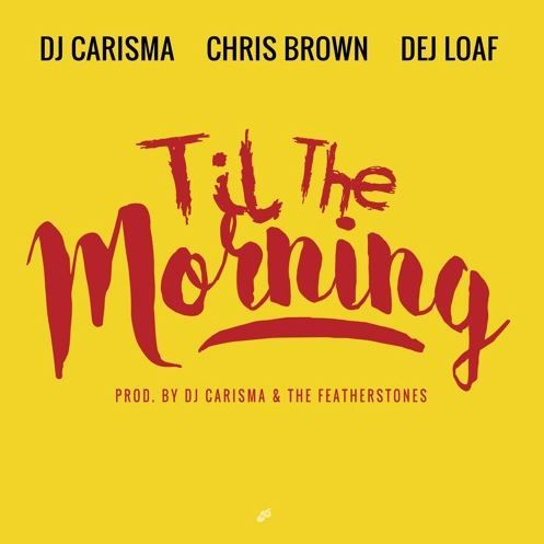 Till The Morning Chris Brown Dej Loaf
