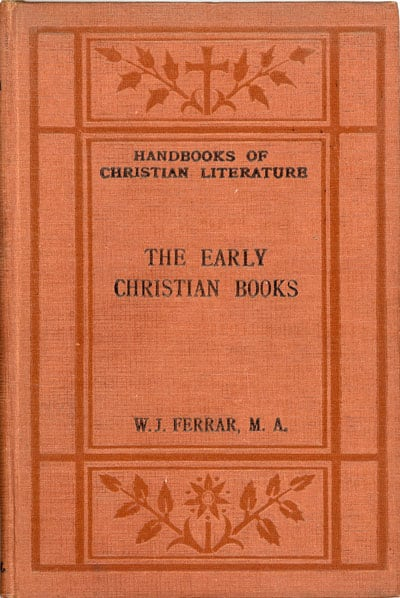 William John Ferrar [1868-1945], The Early Christian Books. Handbooks of Christian Literature