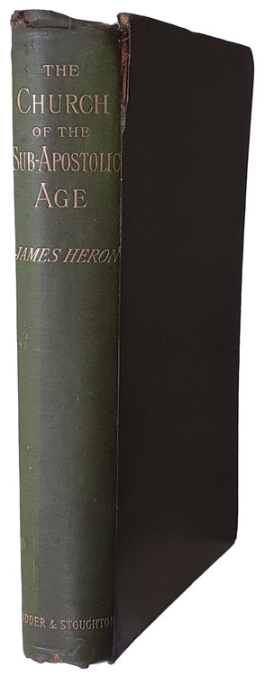 "James Heron [1836-1918], The Church of the Sub-Apostolic Age. Its Life, Worship, and Organisation, in the Light of ""The Teaching of the Twelve Apostles"""