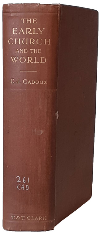 Cecil John Cadoux [1883–1947], The Early Church and the World. A History of the Christian Attitude to Pagan Society and the State Down to the Time of Constantius