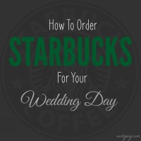 Starbucks Lovers: Ordering Your Drink for Your Wedding Day
