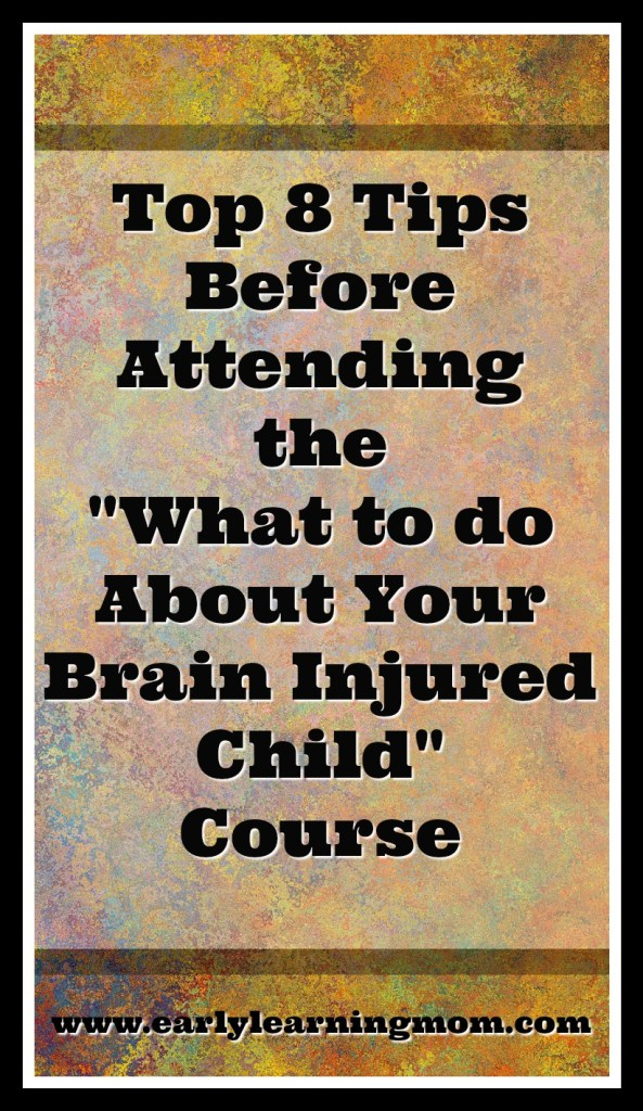 "Top 8 Tips Before Attending the ""What to do About Your Brain Injured Child"" Course"