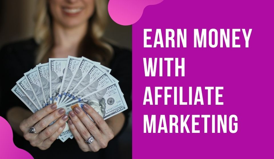 Read more about the article How to Earn Money with Affiliate Marketing in 2021