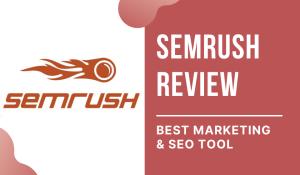 SEMrush Review: Best Marketing & SEO Tool in 2021