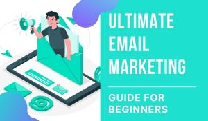 Ultimate Email Marketing Guide for Beginners in 2021