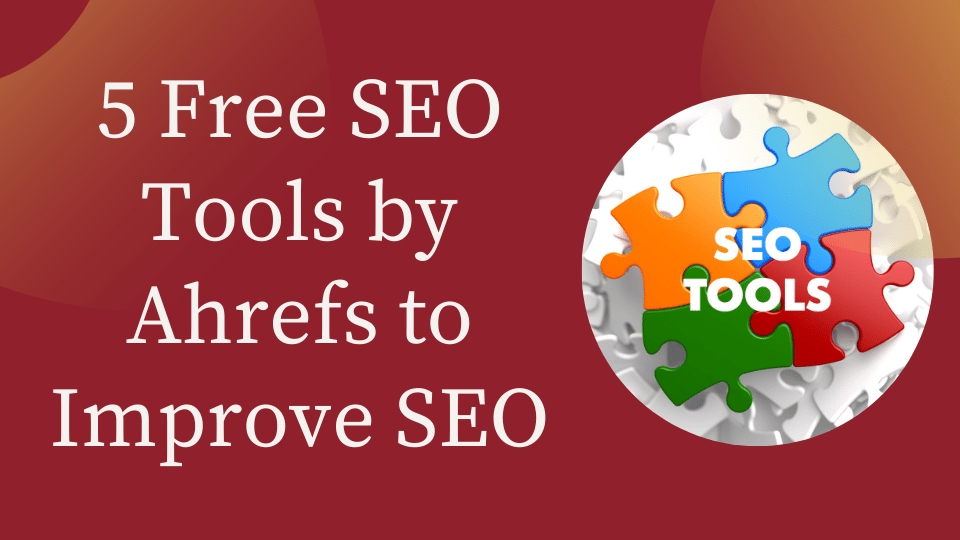 Read more about the article 5 Free SEO Tools by Ahrefs to Improve SEO