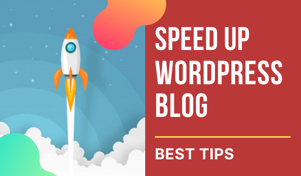 Read more about the article How to Speed Up WordPress Blog: Best Tips (2021)