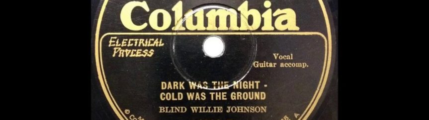 "Warren Haynes calls Blind Willie Johnson's ""Dark Was the Night, Cold Was the Ground"" one of the most haunting recordings ever"