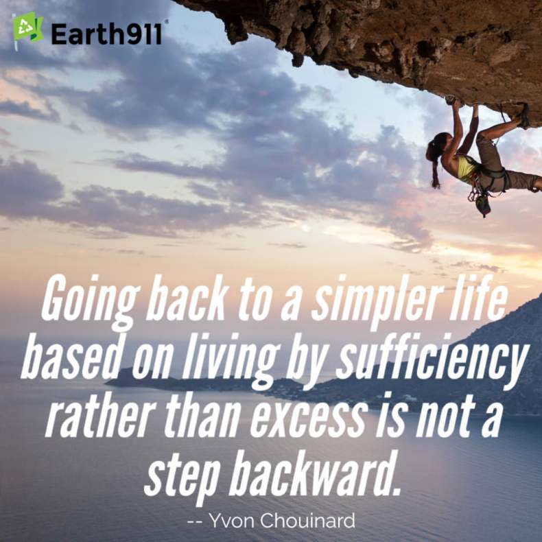 """Going back to a simpler life based on living by surriciency rather than excess is not a step backward."" --Yvon Chouinard"