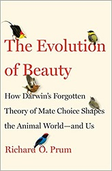 The Evolution of Beauty: How Darwin's Forgotten Theory of Mate Choice Shapes the Animal World