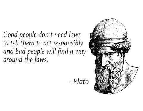 Good people don't need laws to tell them to act responsibly and bad people will find a way around the laws.