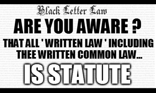 """Are you aware? That all """"written law"""" including the written common law is STATUTE!"""