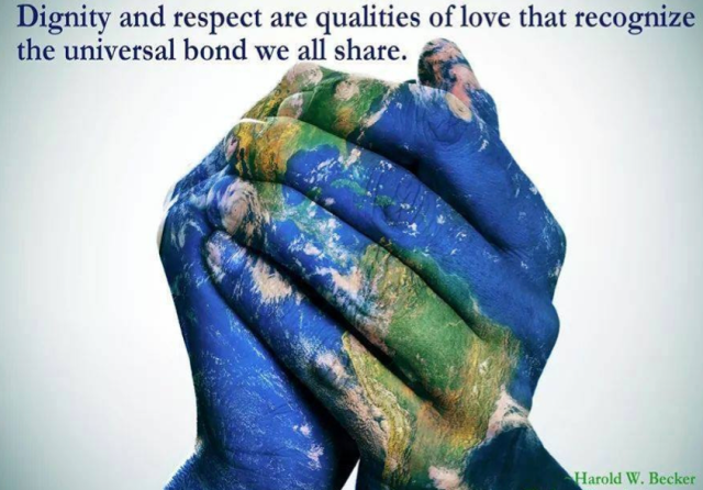 """""""Dignity and respect are qualities of love that recognise the universal bond we all share."""" Howard W. Becker"""