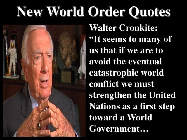 """New World Order Quotes Walter Cronkite: """"It seems to many of us that if we are to avoid the eventual catstrophic world conflict we must sterengthen the United Nations as a first step towards a world government..."""""""