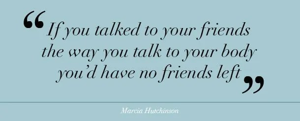 610x246xif-you-talked-to-your-friends-the-way-you-talk-to-your-body-quote-610.jpg.pagespeed.ic.ks2PrGaO0f - Copy