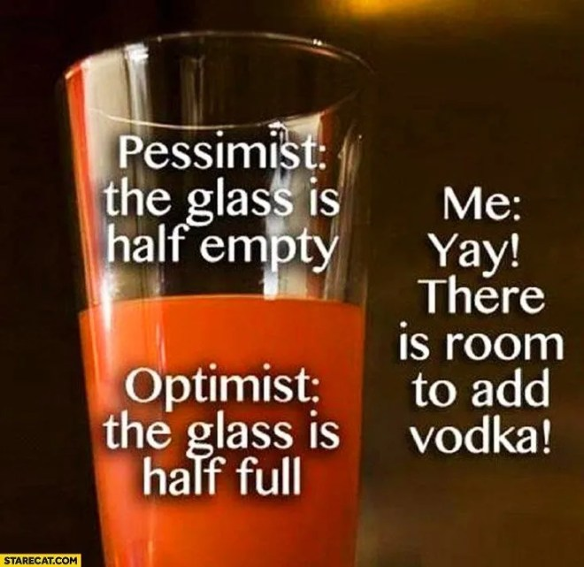 pessimist-glass-half-empty-optimist-glass-half-full-me-room-to-add-vodka