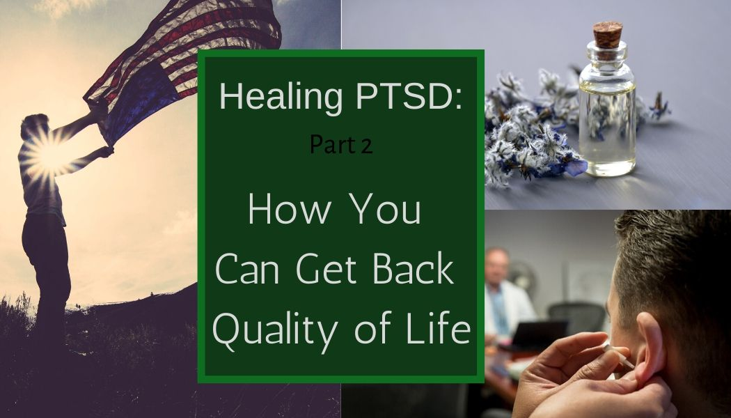 Healing PTSD: Part 2- How You Can Get Back Quality of Life