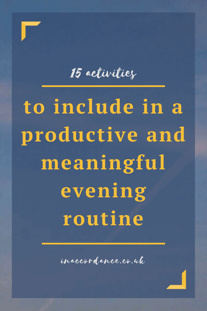 15 activities to include in a meaningful and productive evening routine!