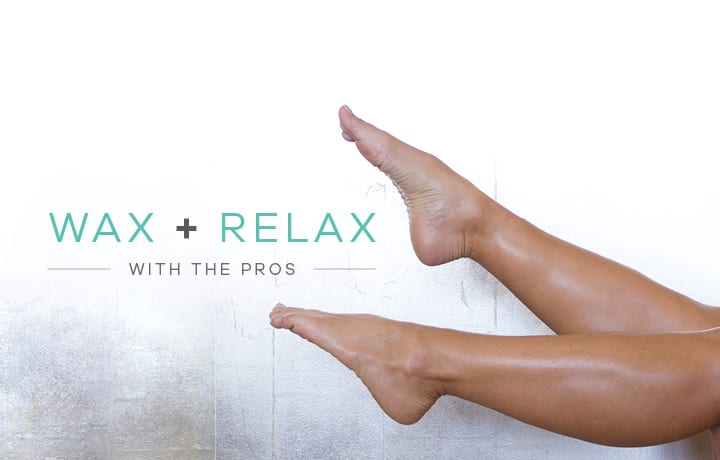 Relax + Wax with the Pros