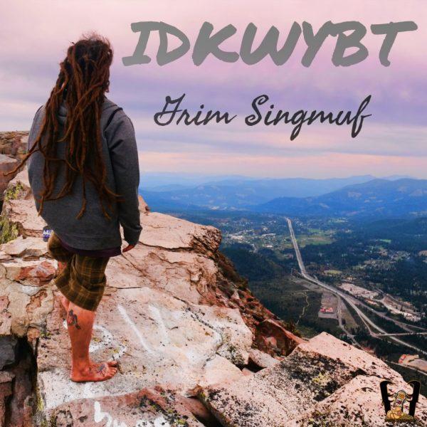 Grim Singmuf – IDKWYBT