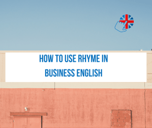how to use rhymes in Business English