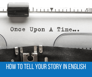 how to tell your story in English