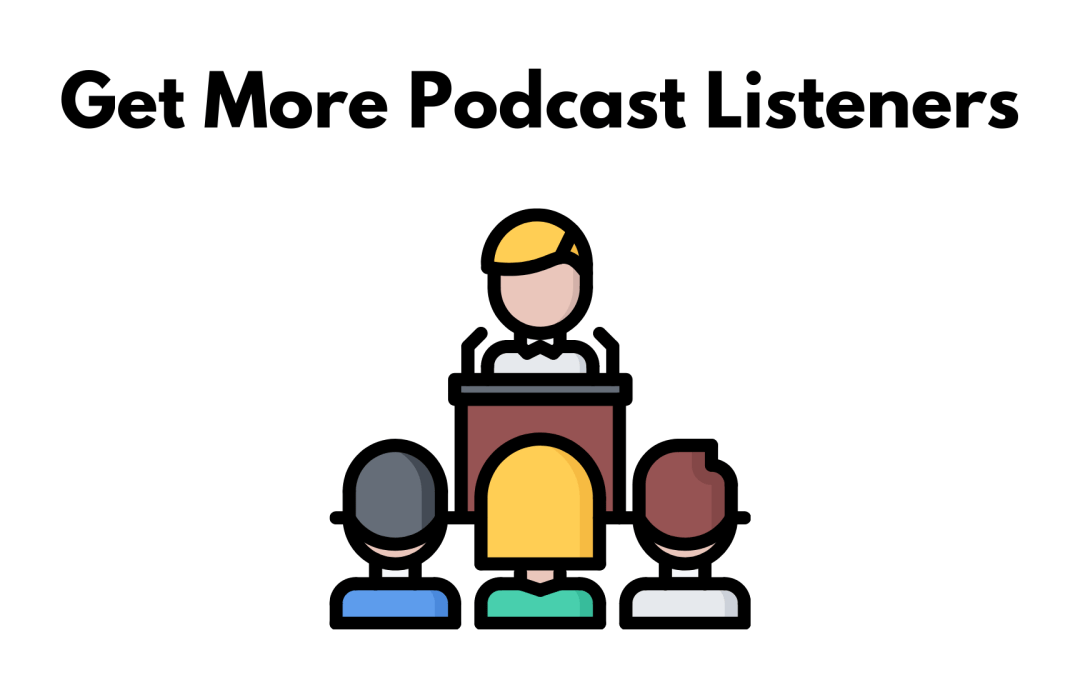 How to Get More Listeners for Your Podcast