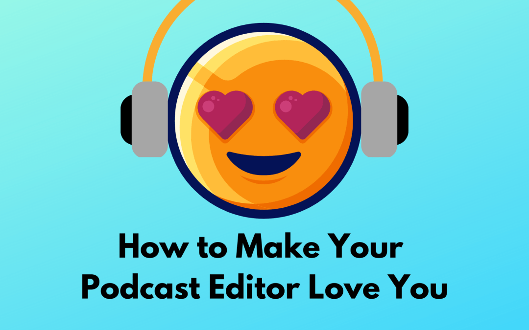 How to Make Your Podcast Editor Love You